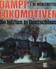 Mehltretter, Jörg M.  Dampflokomotiven - Die letzten in Deutschland.