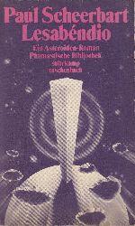 Scheerbart, Paul  Lesabéndio. Ein Asteroiden-Roman. Phantastische Bibliothek, Band 183. = suhrkamp taschenbuch 1300.