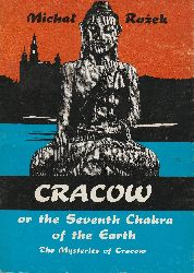 Rozek, Michal  Cracow, or the Seventh Chakra of the Earth. The mysteries of Cracow. [Translated by Jadwiga Piatkowska. Drawings: Mariusz Szelerewicz.].