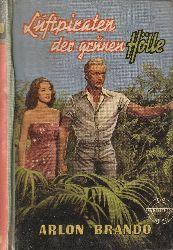 Brando, Arlon  Luftpiraten der grünen Hölle. Roman. = Ein Merceda Buch.